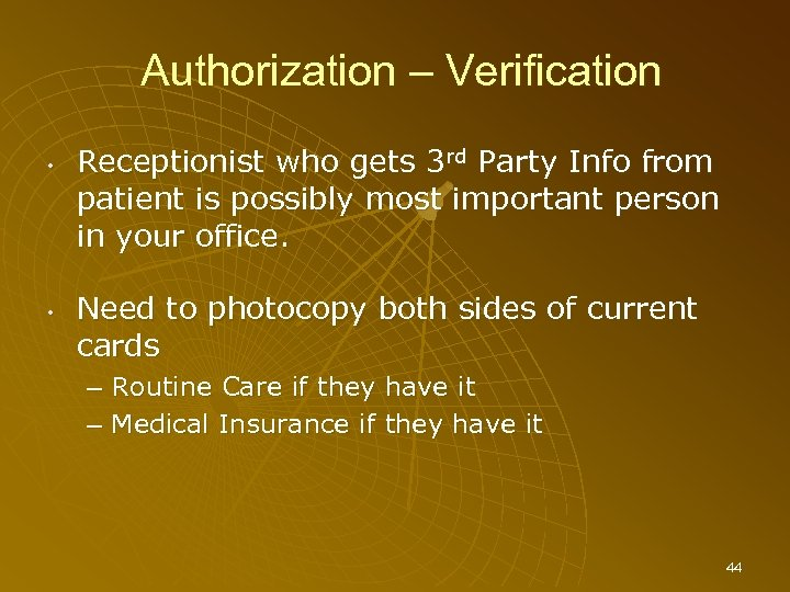 Authorization – Verification • • Receptionist who gets 3 rd Party Info from patient
