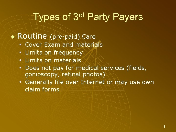 Types of 3 rd Party Payers Routine (pre-paid) Care Cover Exam and materials Limits