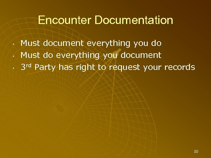 Encounter Documentation • • • Must document everything you do Must do everything you