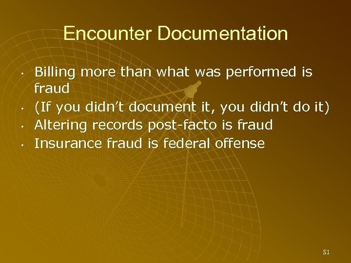 Encounter Documentation • • Billing more than what was performed is fraud (If you