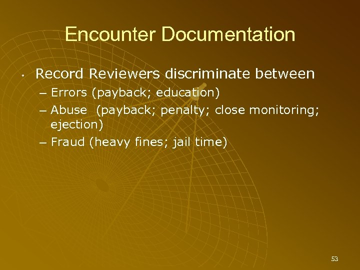 Encounter Documentation • Record Reviewers discriminate between – Errors (payback; education) – Abuse (payback;