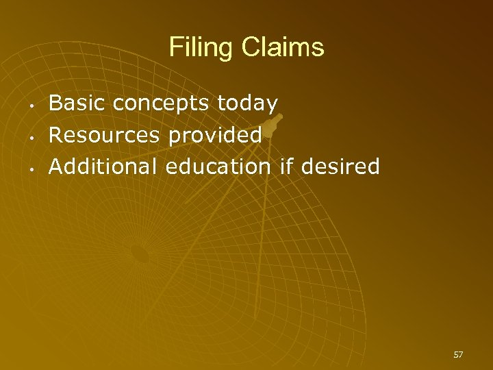 Filing Claims • • • Basic concepts today Resources provided Additional education if desired