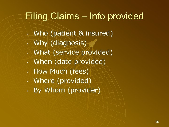 Filing Claims – Info provided • • Who (patient & insured) Why (diagnosis) What