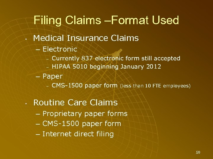 Filing Claims –Format Used • Medical Insurance Claims – Electronic – – Currently 837