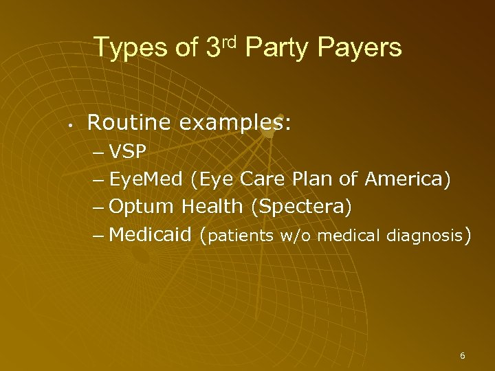 Types of 3 rd Party Payers • Routine examples: – VSP – Eye. Med