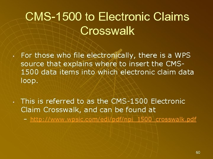 CMS-1500 to Electronic Claims Crosswalk • • For those who file electronically, there is