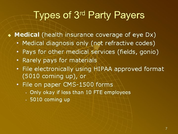 Types of 3 rd Party Payers Medical (health insurance coverage of eye Dx) •