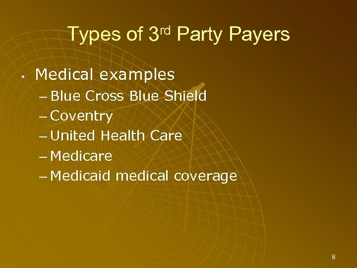Types of 3 rd Party Payers • Medical examples – Blue Cross Blue Shield