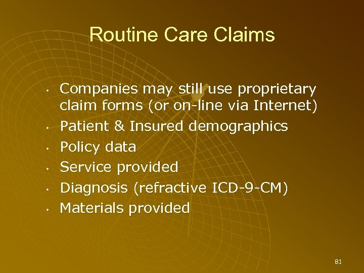 Routine Care Claims • • • Companies may still use proprietary claim forms (or