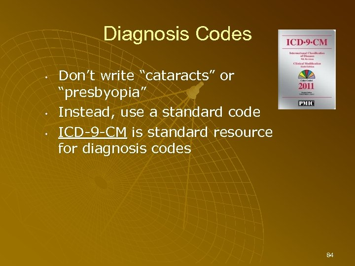 "Diagnosis Codes • • • Don't write ""cataracts"" or ""presbyopia"" Instead, use a standard"