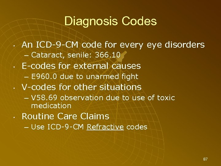 Diagnosis Codes • An ICD-9 -CM code for every eye disorders – Cataract, senile: