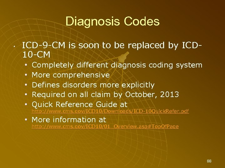 Diagnosis Codes • ICD-9 -CM is soon to be replaced by ICD 10 -CM