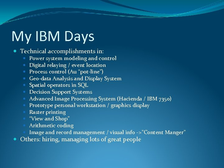 My IBM Days Technical accomplishments in: Power system modeling and control Digital relaying /