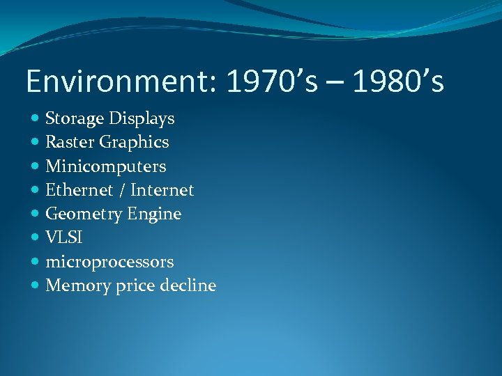 Environment: 1970's – 1980's Storage Displays Raster Graphics Minicomputers Ethernet / Internet Geometry Engine