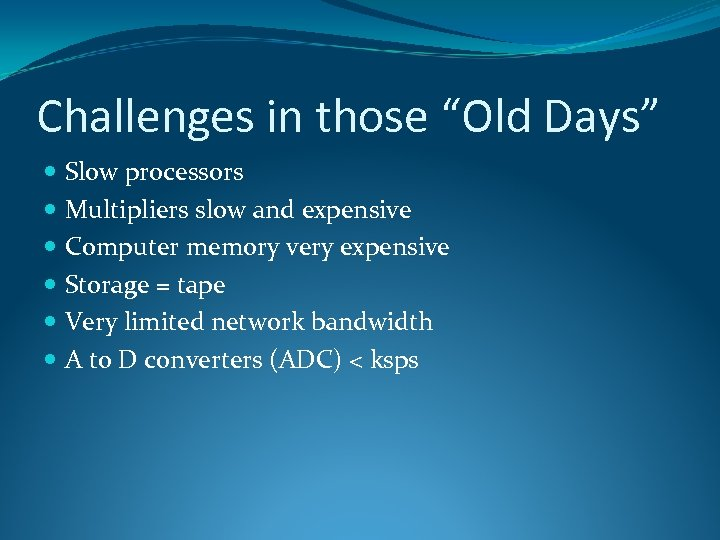 "Challenges in those ""Old Days"" Slow processors Multipliers slow and expensive Computer memory very"