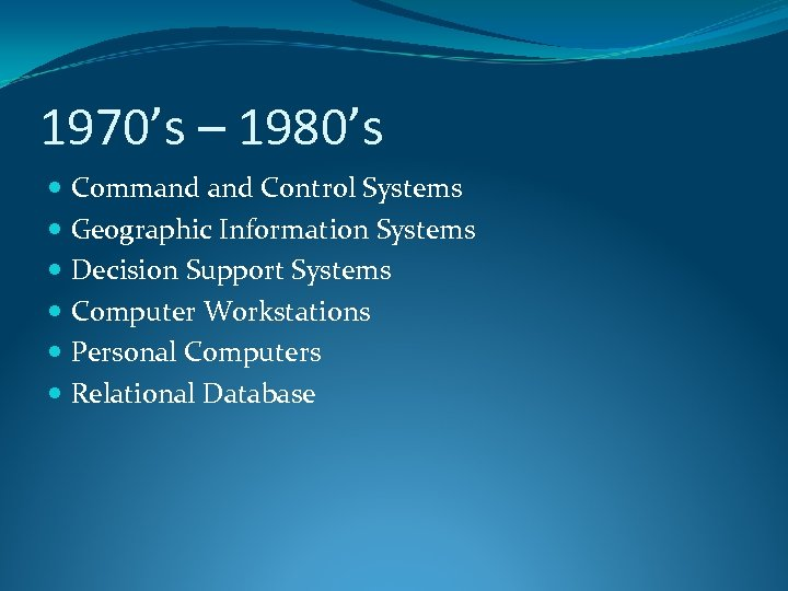 1970's – 1980's Command Control Systems Geographic Information Systems Decision Support Systems Computer Workstations