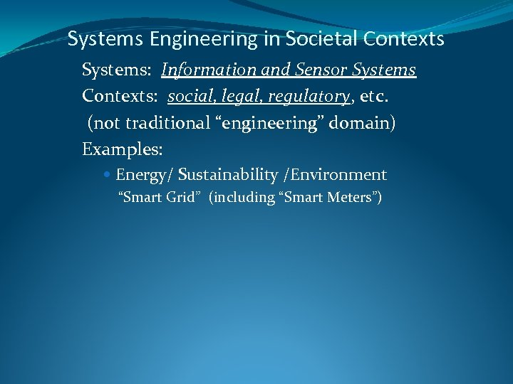 Systems Engineering in Societal Contexts Systems: Information and Sensor Systems Contexts: social, legal, regulatory,
