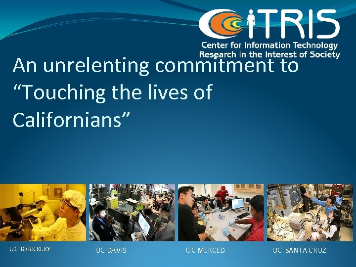 "An unrelenting commitment to ""Touching the lives of Californians"" UC BERKELEY UC DAVIS UC"