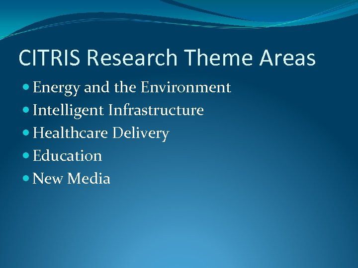 CITRIS Research Theme Areas Energy and the Environment Intelligent Infrastructure Healthcare Delivery Education New