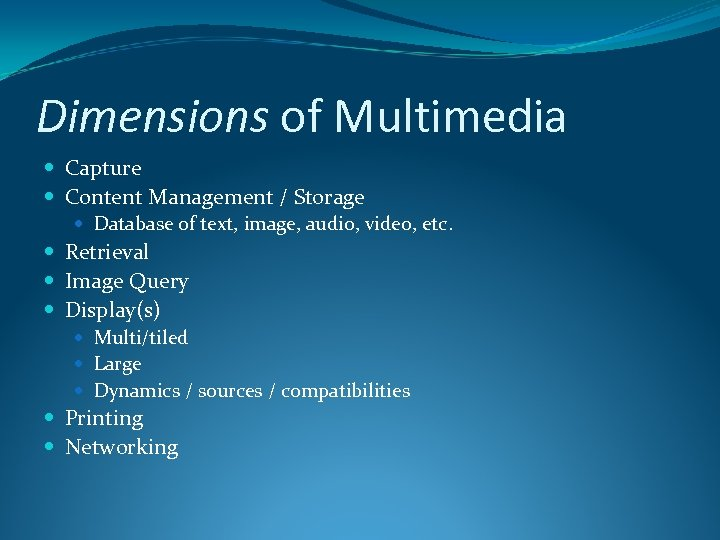 Dimensions of Multimedia Capture Content Management / Storage Database of text, image, audio, video,