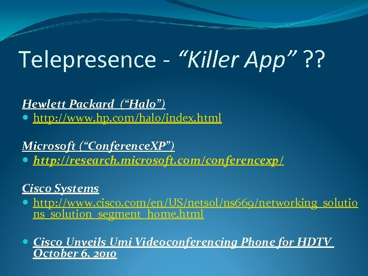 "Telepresence - ""Killer App"" ? ? Hewlett Packard (""Halo"") http: //www. hp. com/halo/index. html"