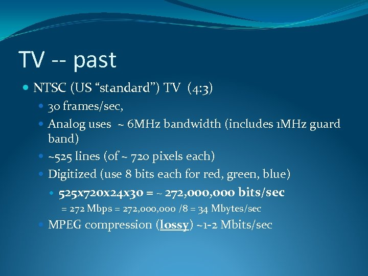 "TV -- past NTSC (US ""standard"") TV (4: 3) 30 frames/sec, Analog uses ~"