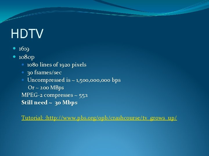 HDTV 16: 9 1080 p 1080 lines of 1920 pixels 30 frames/sec Uncompressed is