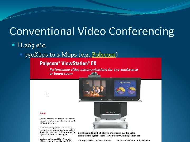 Conventional Video Conferencing H. 263 etc. 750 Kbps to 2 Mbps (e. g. Polycom)