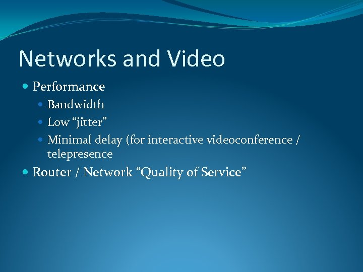 "Networks and Video Performance Bandwidth Low ""jitter"" Minimal delay (for interactive videoconference / telepresence"