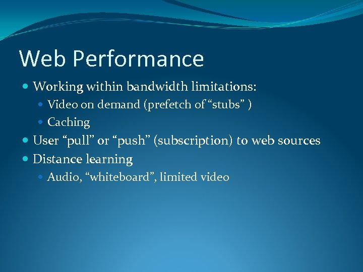 "Web Performance Working within bandwidth limitations: Video on demand (prefetch of ""stubs"" ) Caching"
