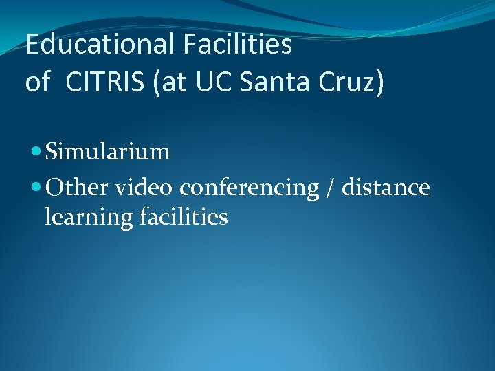 Educational Facilities of CITRIS (at UC Santa Cruz) Simularium Other video conferencing / distance