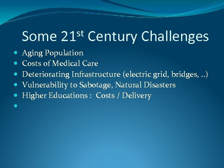 Some st 21 Century Challenges Aging Population Costs of Medical Care Deteriorating Infrastructure (electric