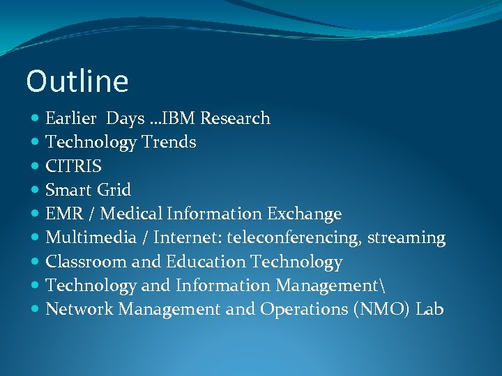Outline Earlier Days …IBM Research Technology Trends CITRIS Smart Grid EMR / Medical Information