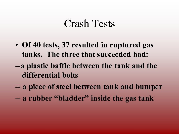 Crash Tests • Of 40 tests, 37 resulted in ruptured gas tanks. The three