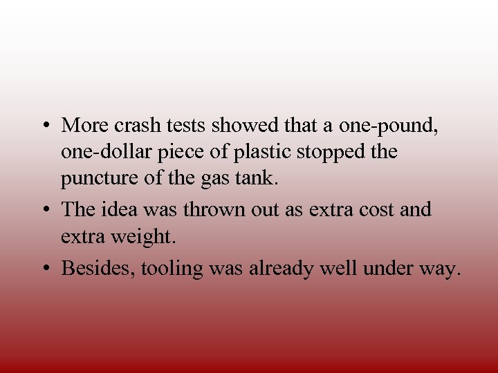 • More crash tests showed that a one-pound, one-dollar piece of plastic stopped