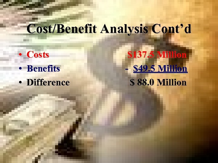 Cost/Benefit Analysis Cont'd • Costs • Benefits • Difference $137. 5 Million - $49.