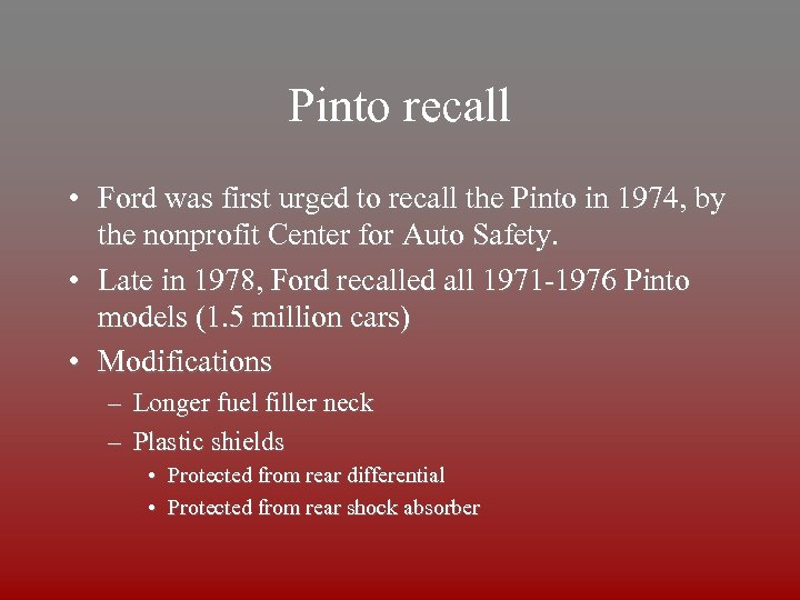 Pinto recall • Ford was first urged to recall the Pinto in 1974, by