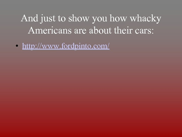 And just to show you how whacky Americans are about their cars: • http: