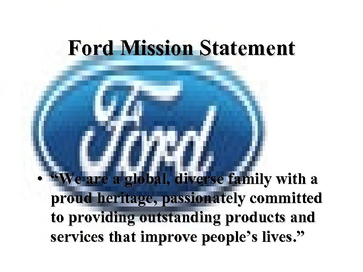 "Ford Mission Statement • ""We are a global, diverse family with a proud heritage,"
