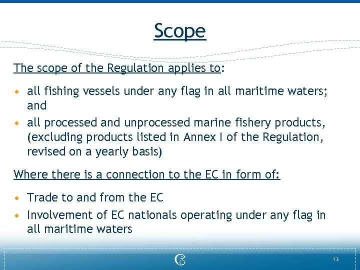 Scope The scope of the Regulation applies to: • all fishing vessels under any