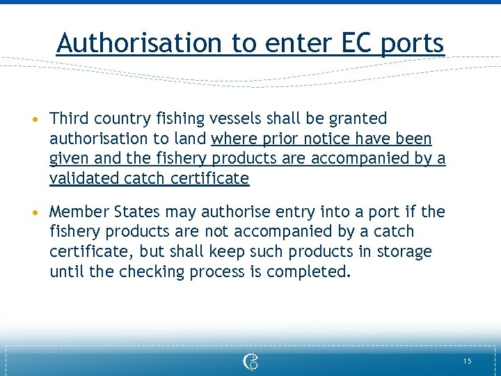 Authorisation to enter EC ports • Third country fishing vessels shall be granted authorisation