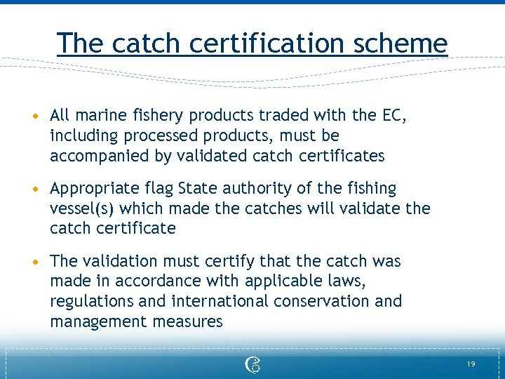 The catch certification scheme • All marine fishery products traded with the EC, including
