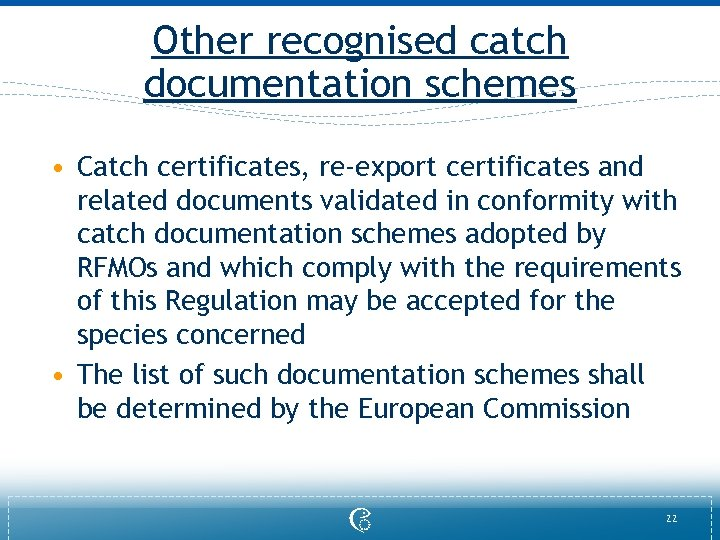 Other recognised catch documentation schemes • Catch certificates, re-export certificates and related documents validated