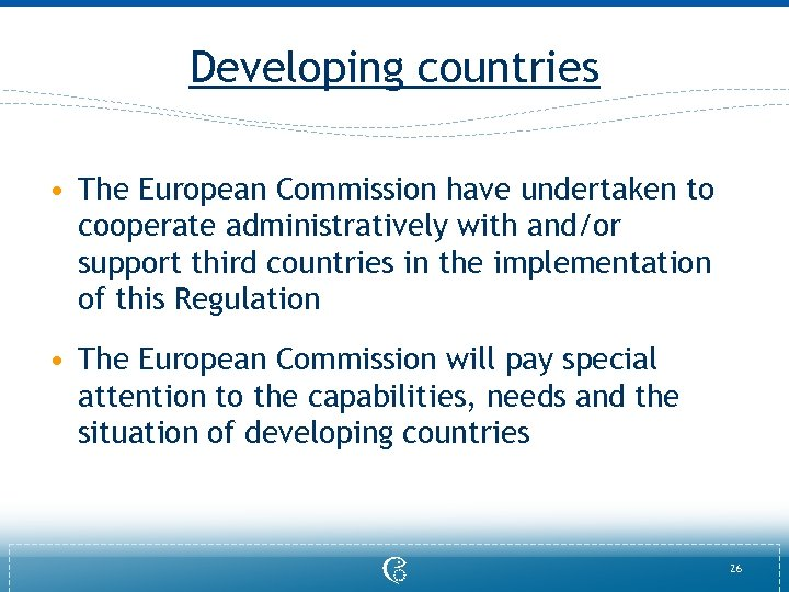 Developing countries • The European Commission have undertaken to cooperate administratively with and/or support