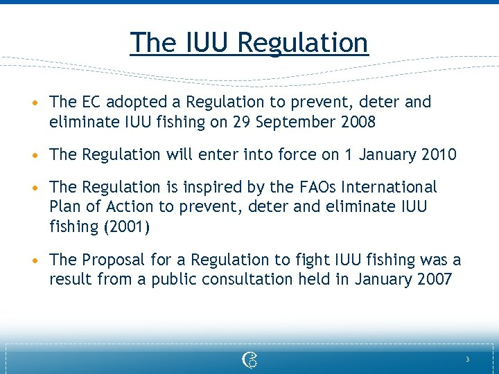 The IUU Regulation • The EC adopted a Regulation to prevent, deter and eliminate