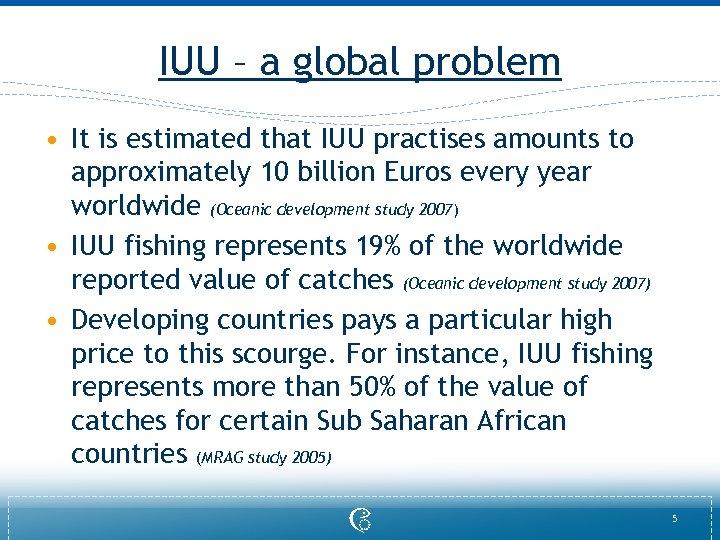 IUU – a global problem • It is estimated that IUU practises amounts to