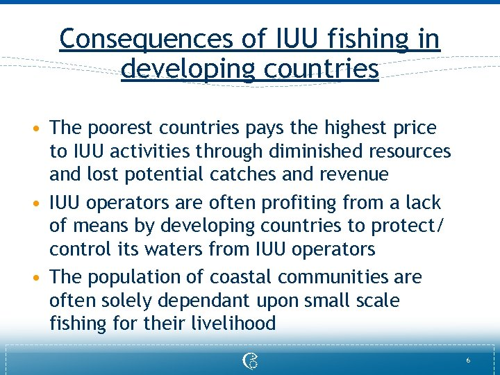 Consequences of IUU fishing in developing countries • The poorest countries pays the highest