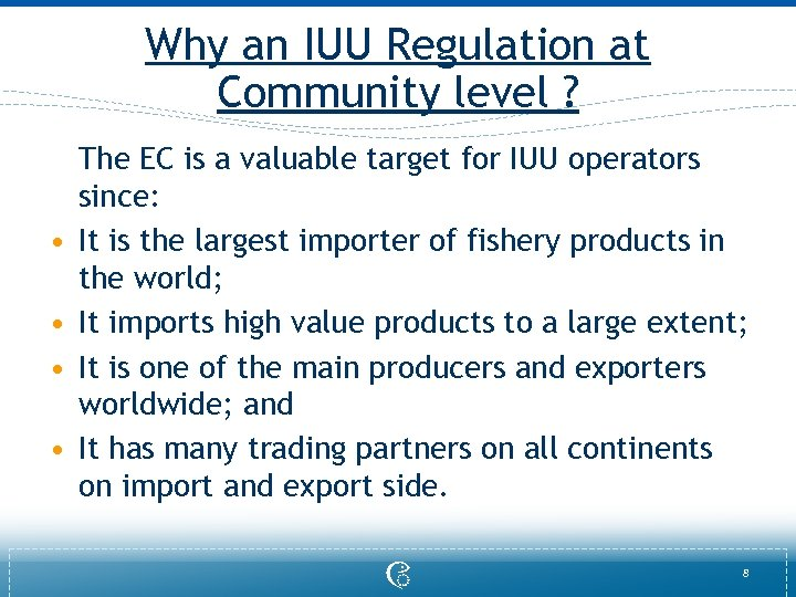 Why an IUU Regulation at Community level ? • • The EC is a