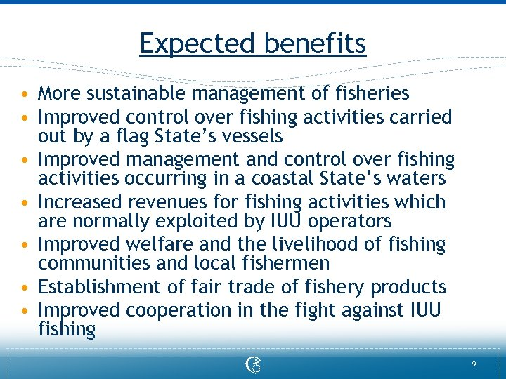 Expected benefits • More sustainable management of fisheries • Improved control over fishing activities