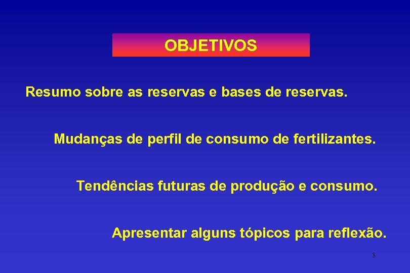 OBJETIVOS Resumo sobre as reservas e bases de reservas. Mudanças de perfil de consumo